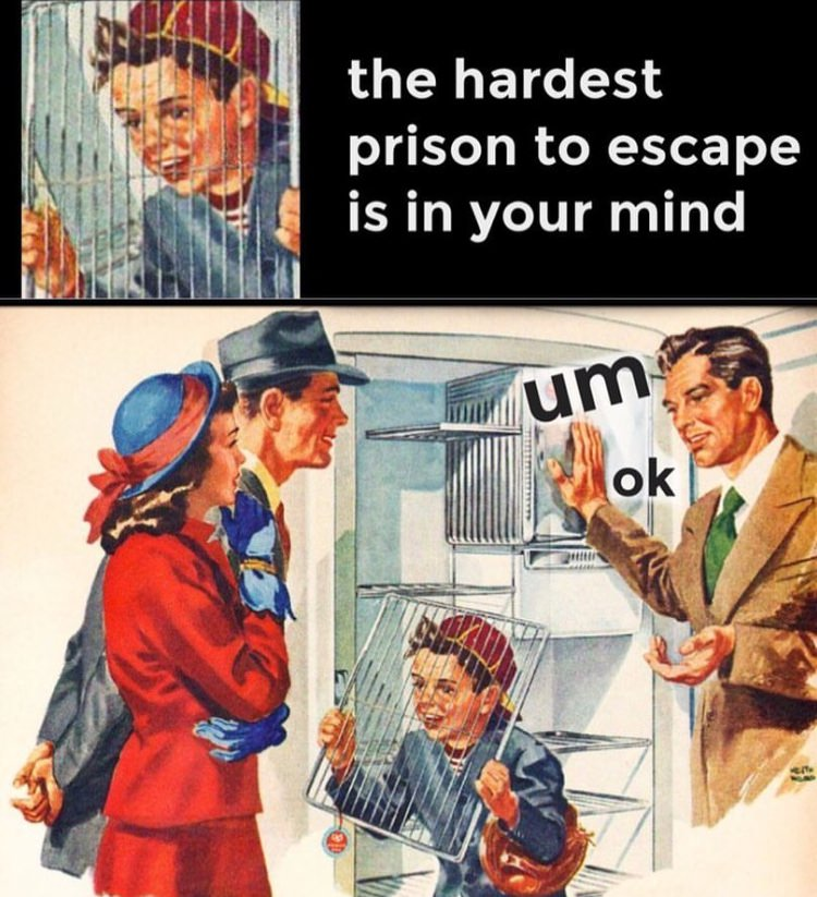the hardest prison to escape is your mind